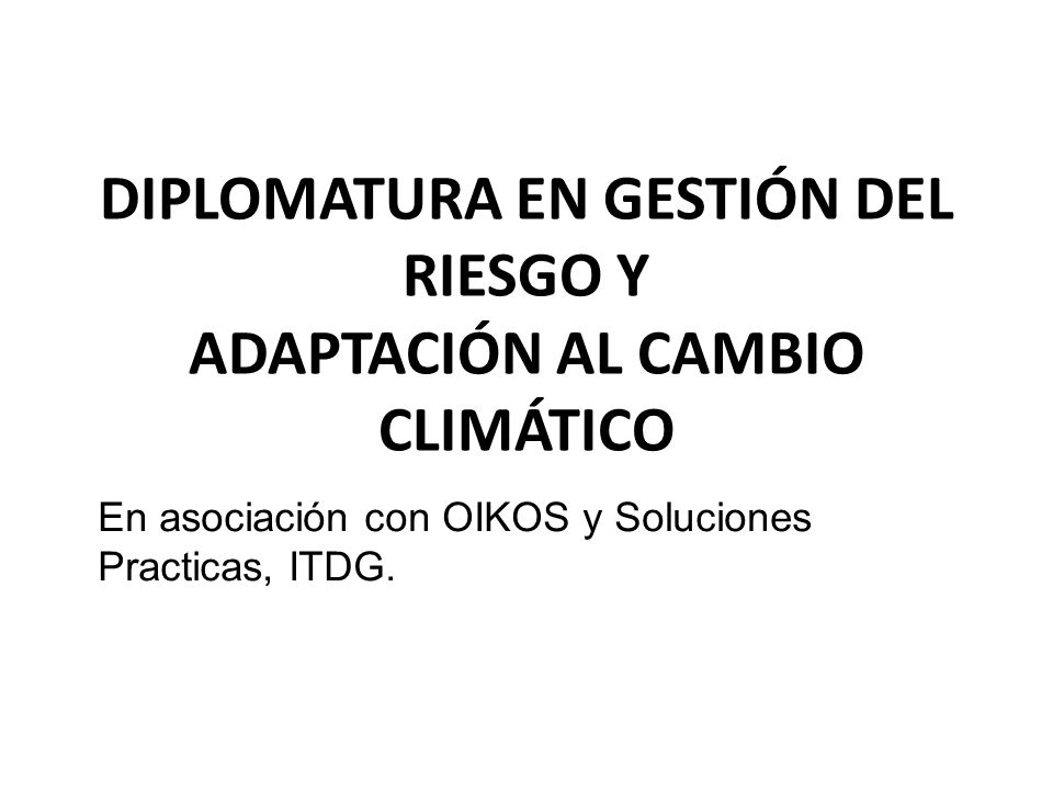 DIPLOMATURA EN GESTIÓN DEL RIESGO Y ADAPTACIÓN AL CAMBIO CLIMÁTICO