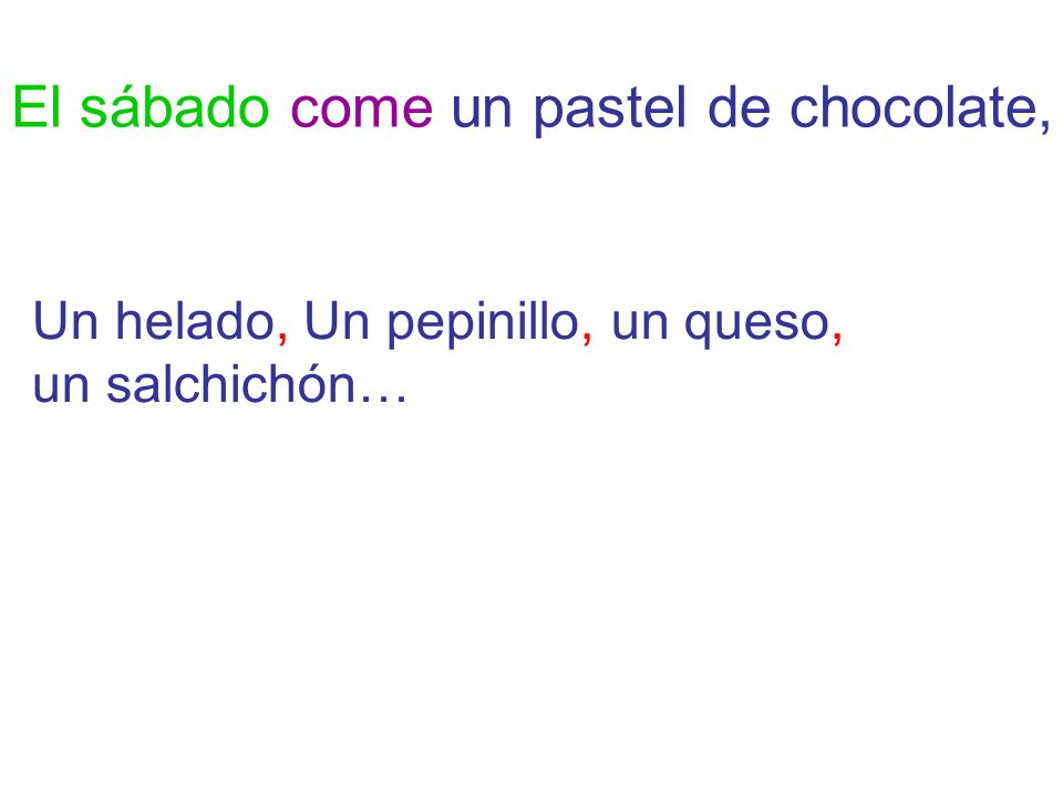 El sábado come un pastel de chocolate,