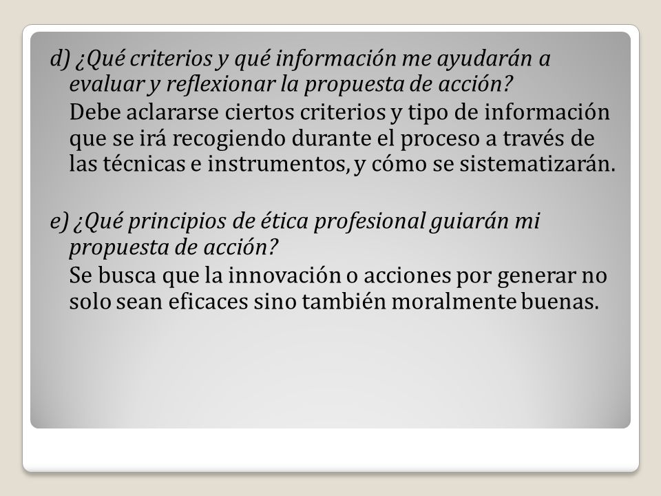 d) ¿Qué criterios y qué información me ayudarán a evaluar y reflexionar la propuesta de acción
