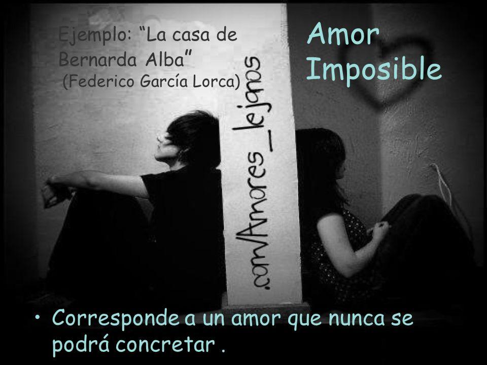 Amor Imposible Corresponde a un amor que nunca se podrá concretar .
