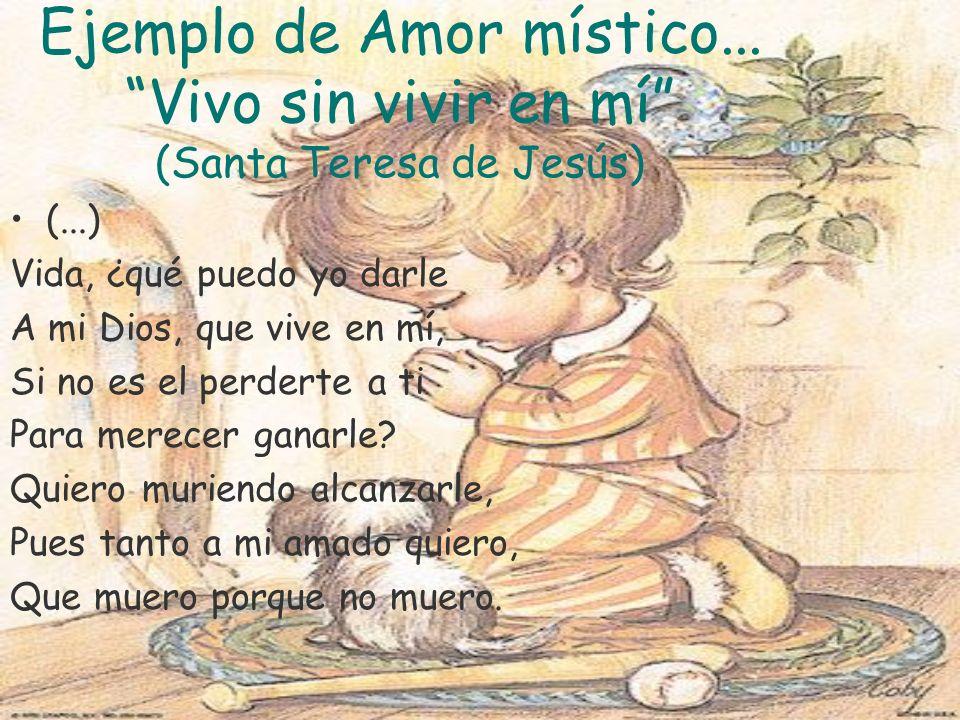Ejemplo de Amor místico... Vivo sin vivir en mí (Santa Teresa de Jesús)