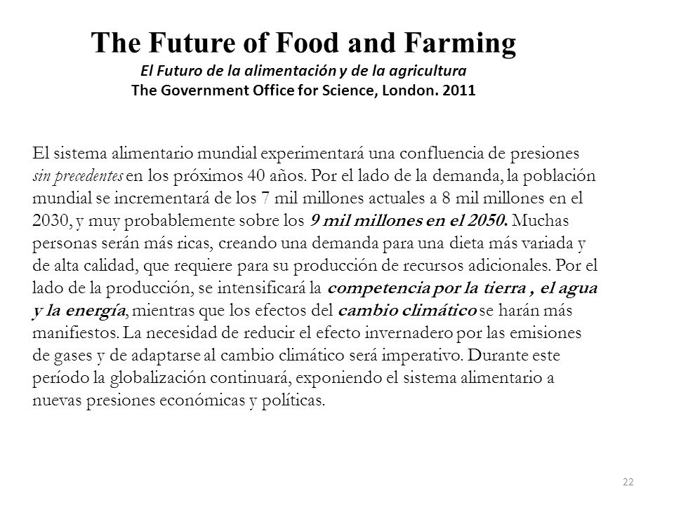 The Future of Food and Farming El Futuro de la alimentación y de la agricultura The Government Office for Science, London. 2011