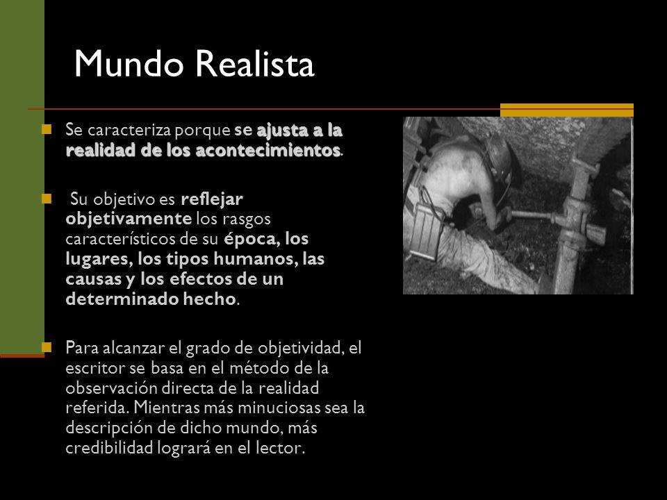 Mundo RealistaSe caracteriza porque se ajusta a la realidad de los acontecimientos.