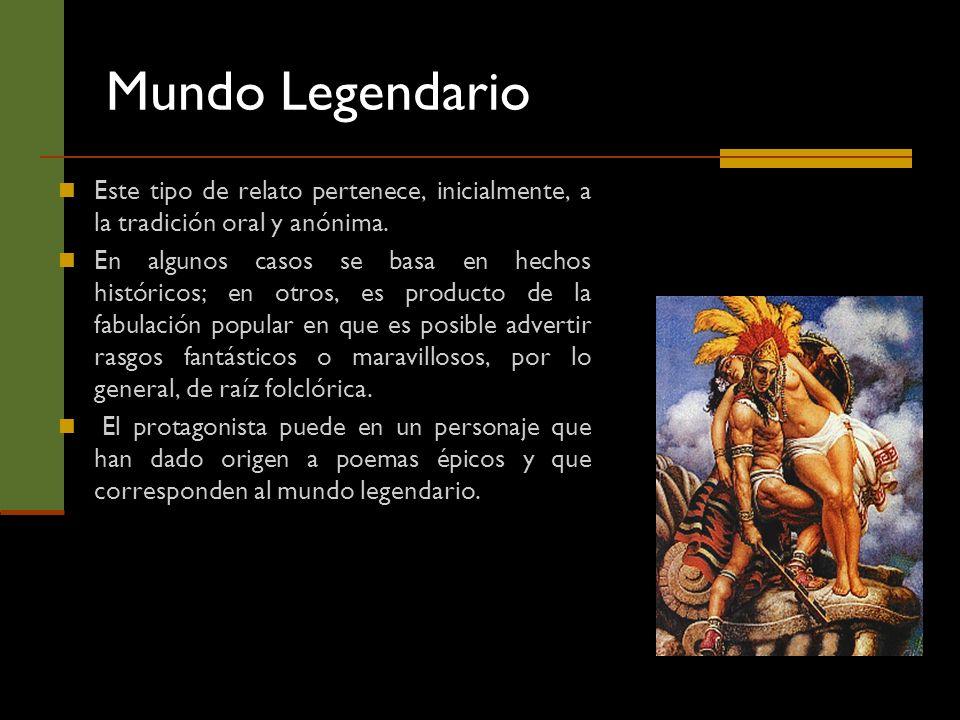 Mundo Legendario Este tipo de relato pertenece, inicialmente, a la tradición oral y anónima.