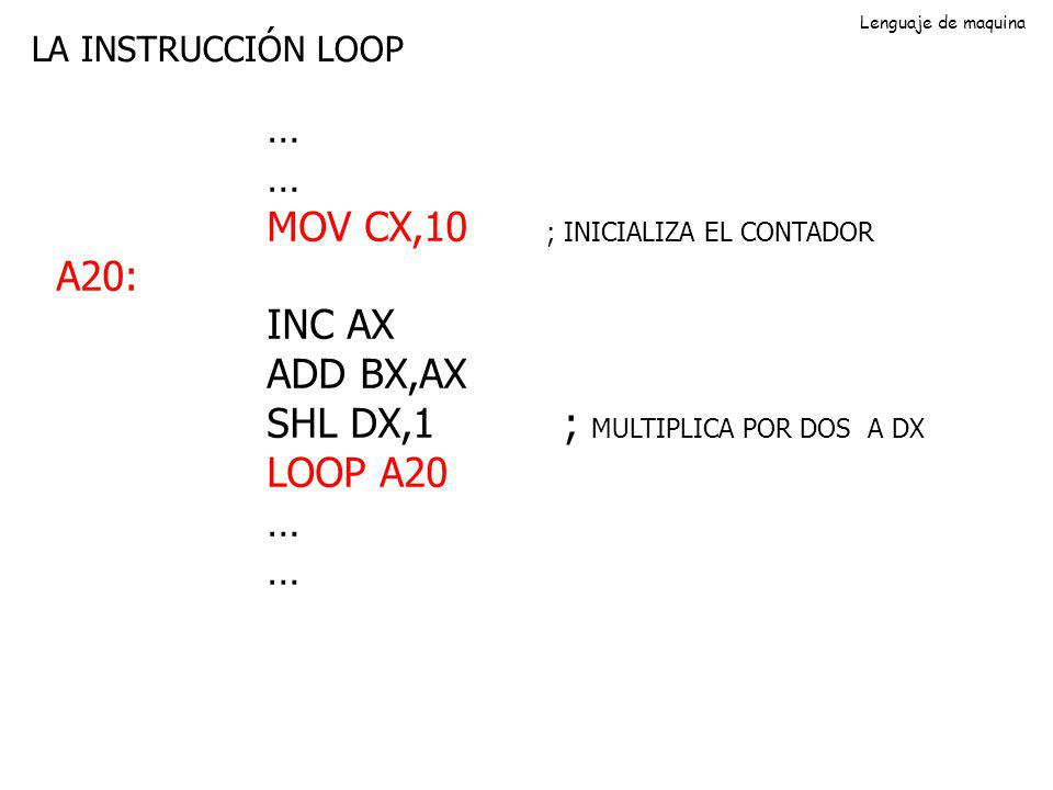MOV CX,10 ; INICIALIZA EL CONTADOR A20: INC AX ADD BX,AX