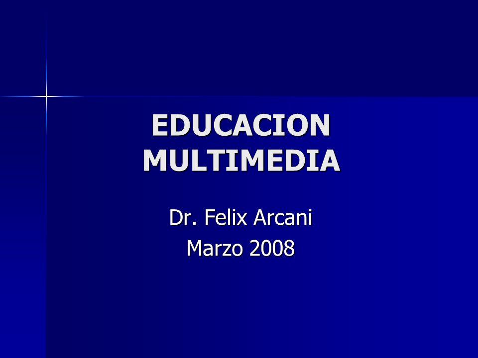EDUCACION MULTIMEDIA Dr. Felix Arcani Marzo 2008