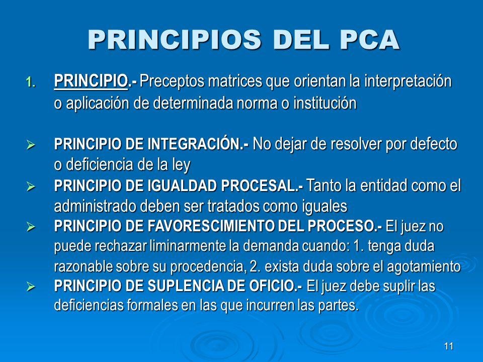 PRINCIPIOS DEL PCA PRINCIPIO.- Preceptos matrices que orientan la interpretación o aplicación de determinada norma o institución.