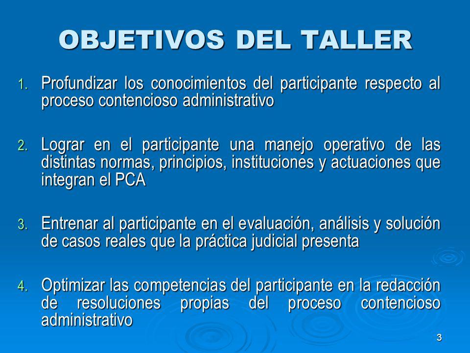 OBJETIVOS DEL TALLER Profundizar los conocimientos del participante respecto al proceso contencioso administrativo.