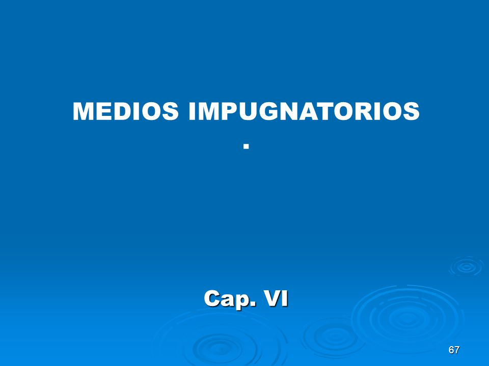 MEDIOS IMPUGNATORIOS . Cap. VI