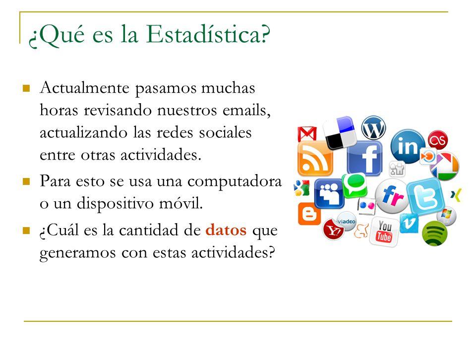 ¿Qué es la Estadística Actualmente pasamos muchas horas revisando nuestros emails, actualizando las redes sociales entre otras actividades.