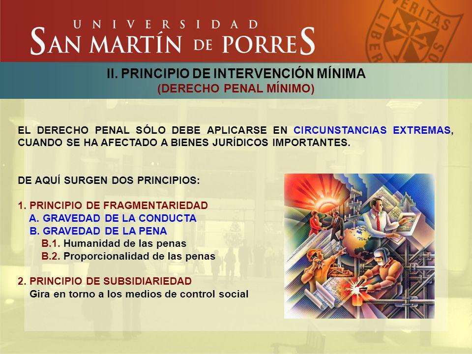 II. PRINCIPIO DE INTERVENCIÓN MÍNIMA (DERECHO PENAL MÍNIMO)