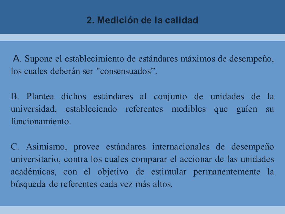 2. Medición de la calidad A. Supone el establecimiento de estándares máximos de desempeño, los cuales deberán ser consensuados .