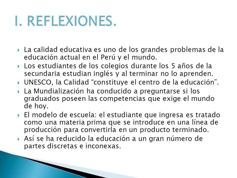 I. REFLEXIONES. La calidad educativa es uno de los grandes problemas de la educación actual en el Perú y el mundo.