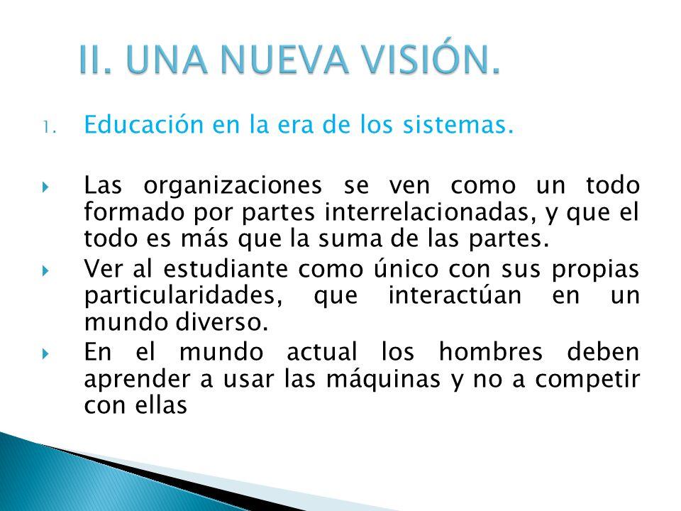 II. UNA NUEVA VISIÓN. Educación en la era de los sistemas.