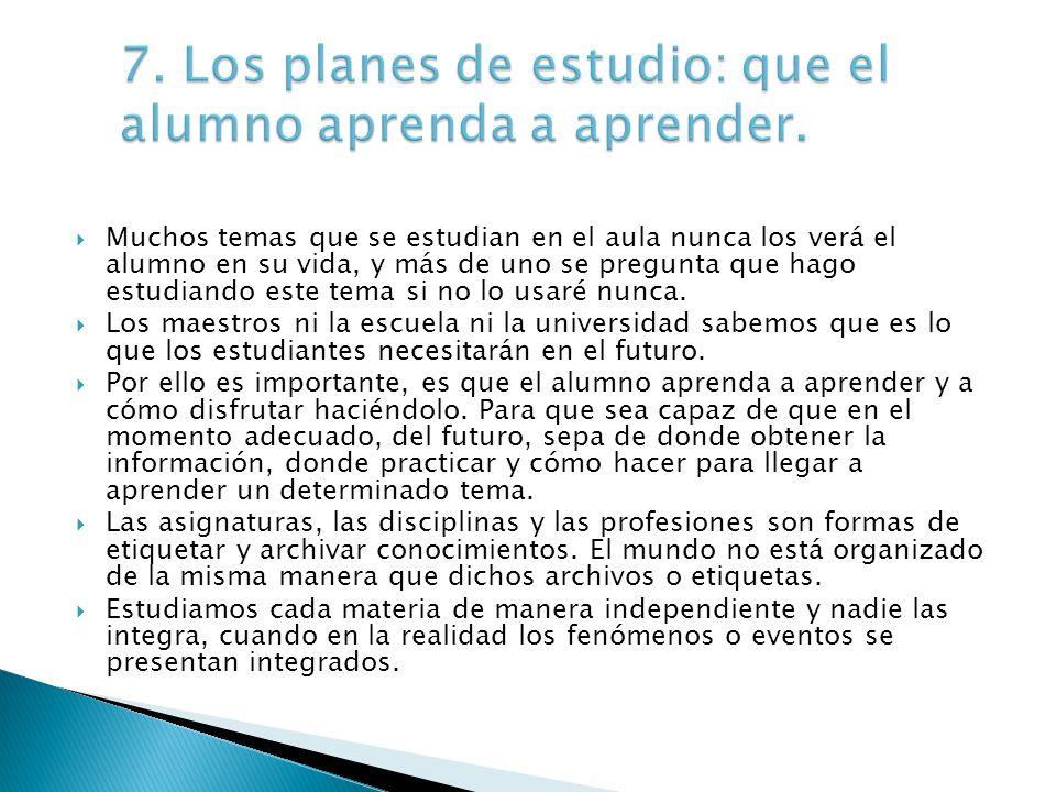 7. Los planes de estudio: que el alumno aprenda a aprender.