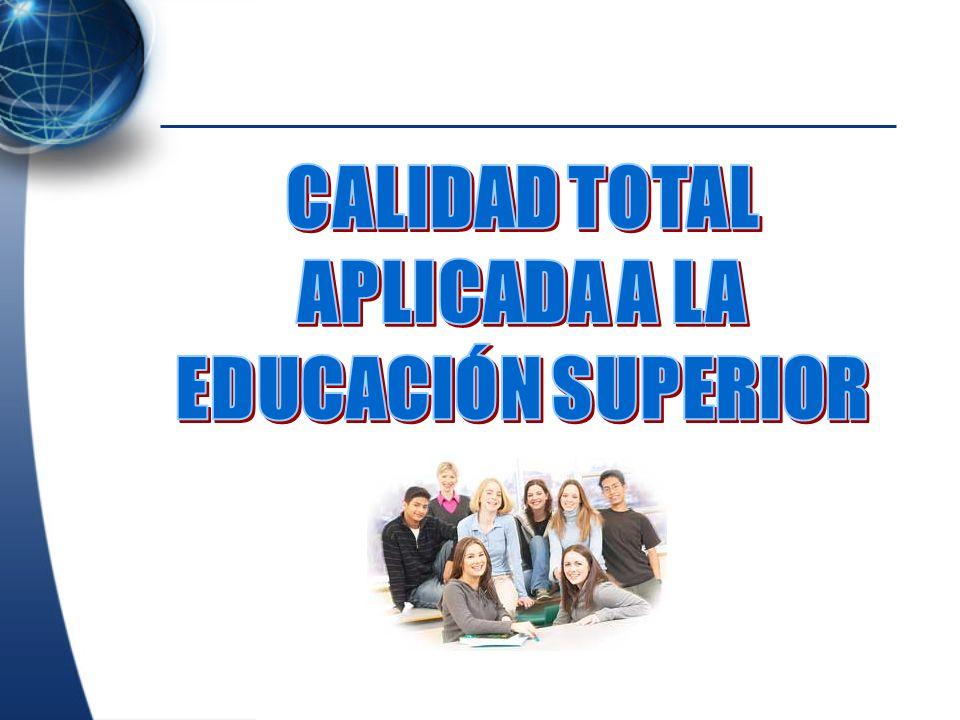 CALIDAD TOTAL APLICADA A LA EDUCACIÓN SUPERIOR