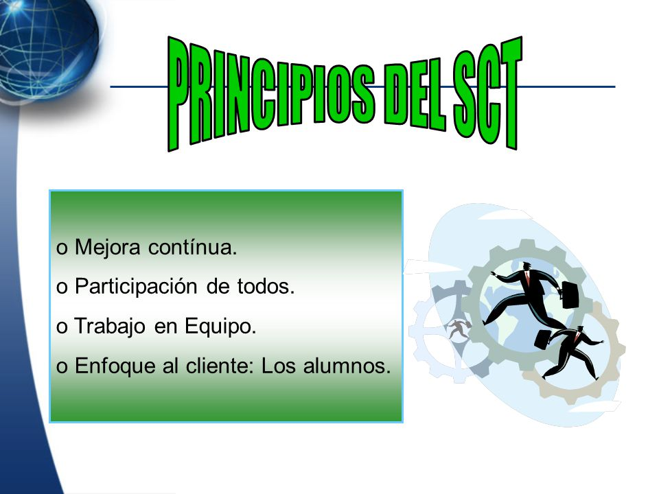PRINCIPIOS DEL SCT Mejora contínua. Participación de todos.