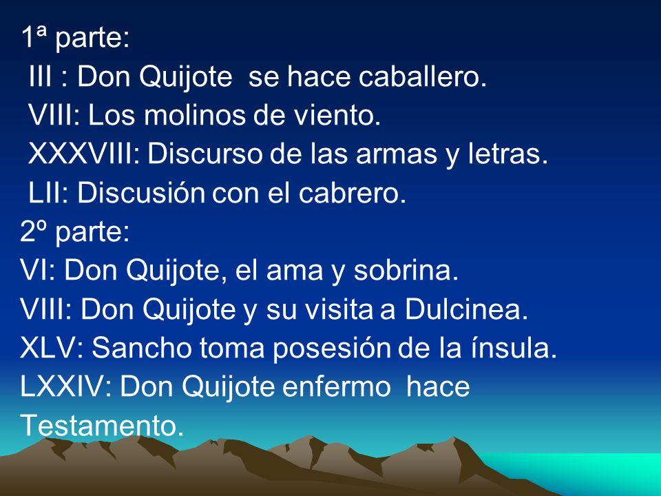 1ª parte:III : Don Quijote se hace caballero. VIII: Los molinos de viento. XXXVIII: Discurso de las armas y letras.