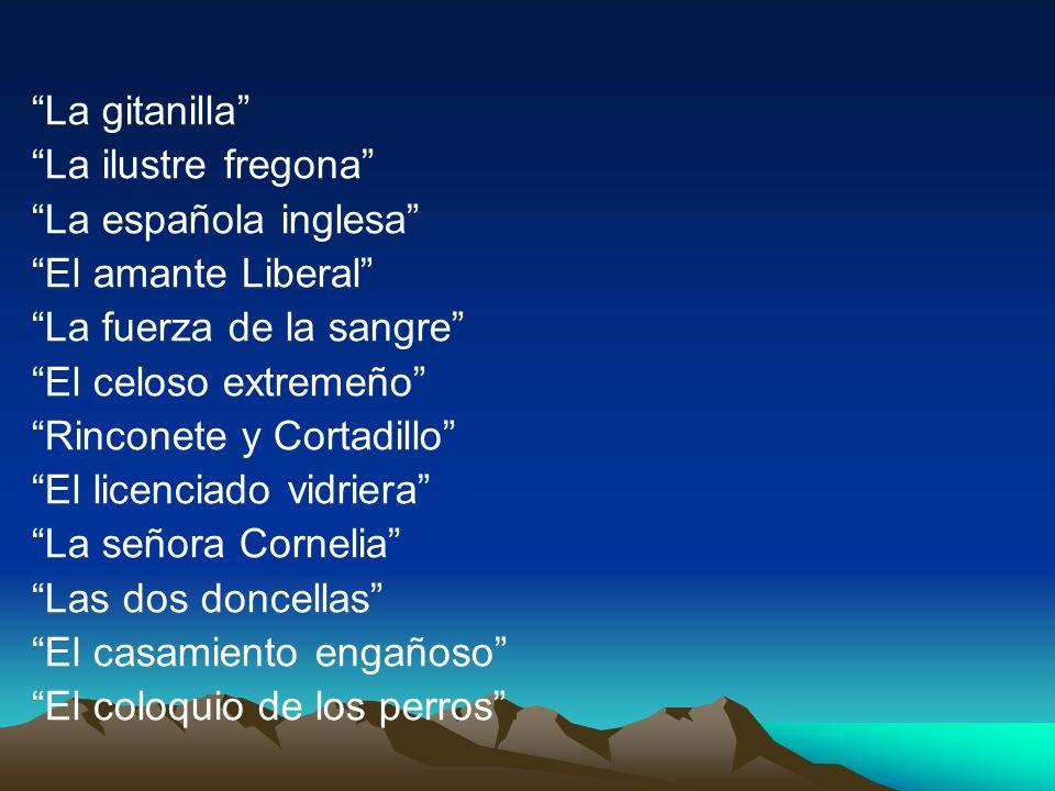 La gitanilla La ilustre fregona La española inglesa El amante Liberal La fuerza de la sangre