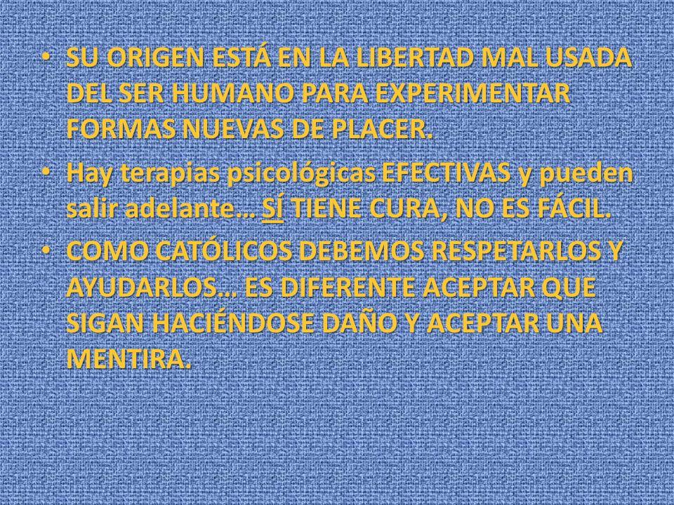 SU ORIGEN ESTÁ EN LA LIBERTAD MAL USADA DEL SER HUMANO PARA EXPERIMENTAR FORMAS NUEVAS DE PLACER.