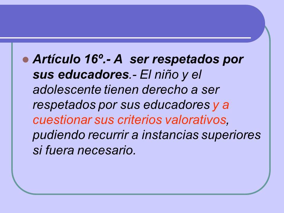 Artículo 16º. - A ser respetados por sus educadores
