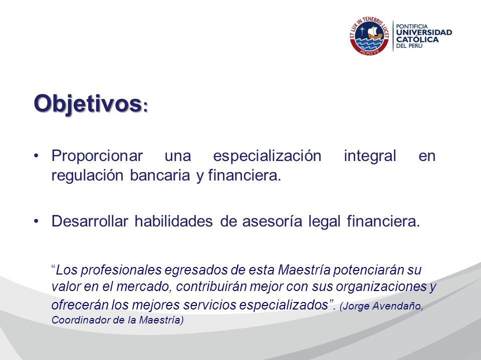 Objetivos: Proporcionar una especialización integral en regulación bancaria y financiera. Desarrollar habilidades de asesoría legal financiera.