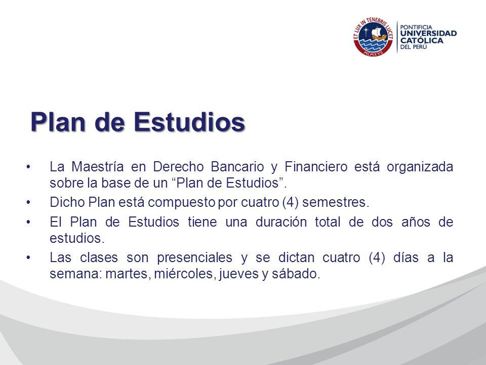Plan de Estudios La Maestría en Derecho Bancario y Financiero está organizada sobre la base de un Plan de Estudios .