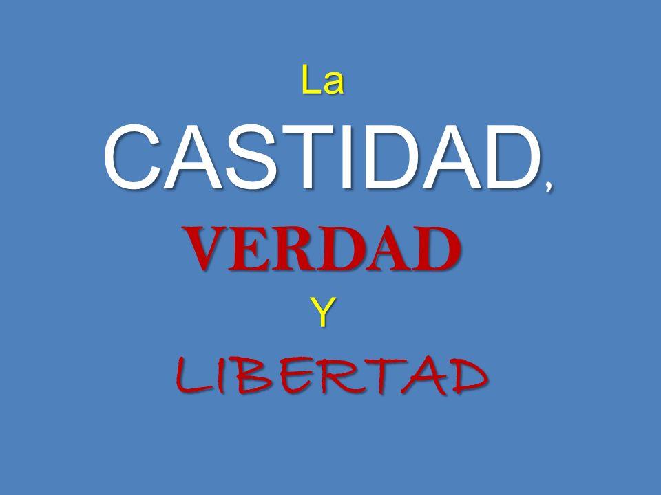 La CASTIDAD, VERDAD Y LIBERTAD