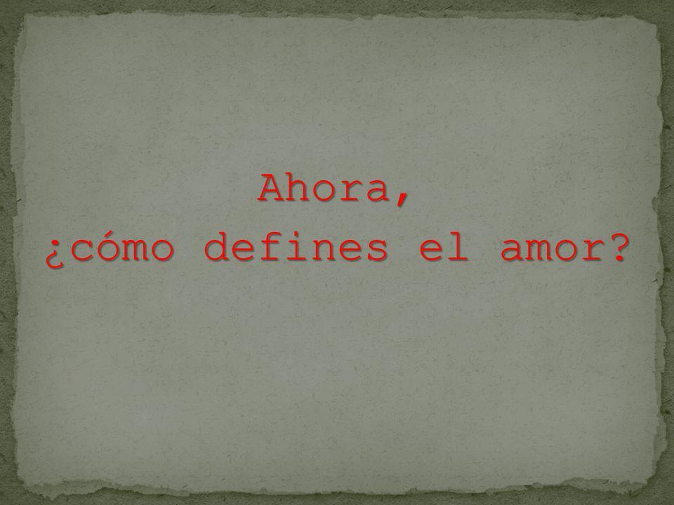 Ahora, ¿cómo defines el amor