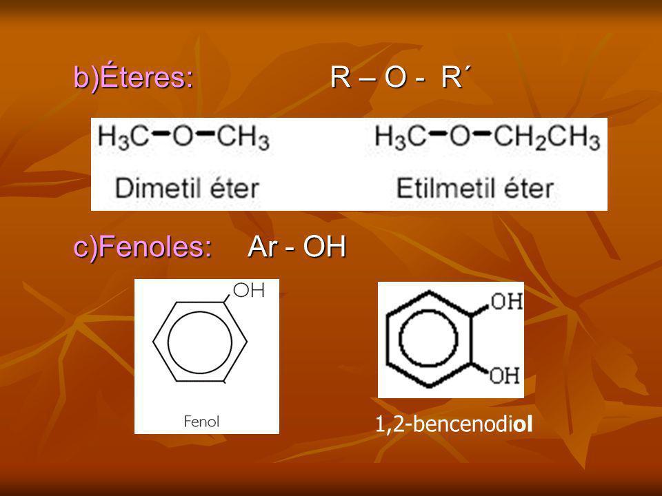 b)Éteres: R – O - R´ c)Fenoles: Ar - OH 1,2-bencenodiol