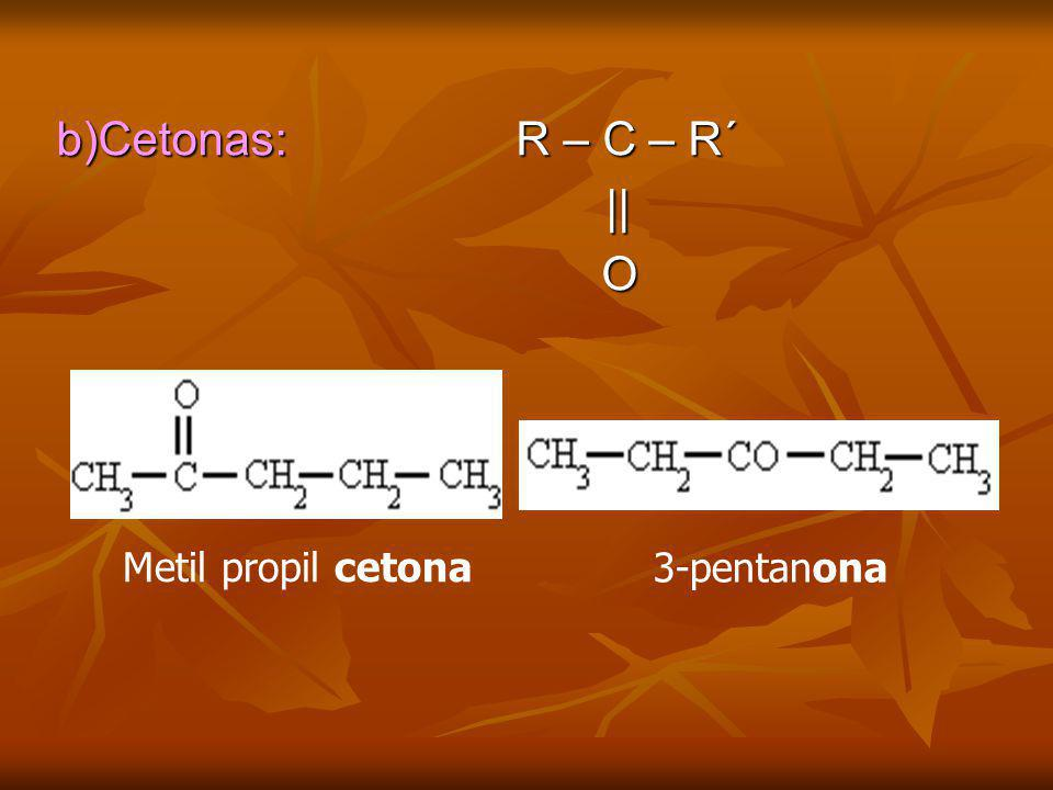 b)Cetonas: R – C – R´ || O Metil propil cetona 3-pentanona