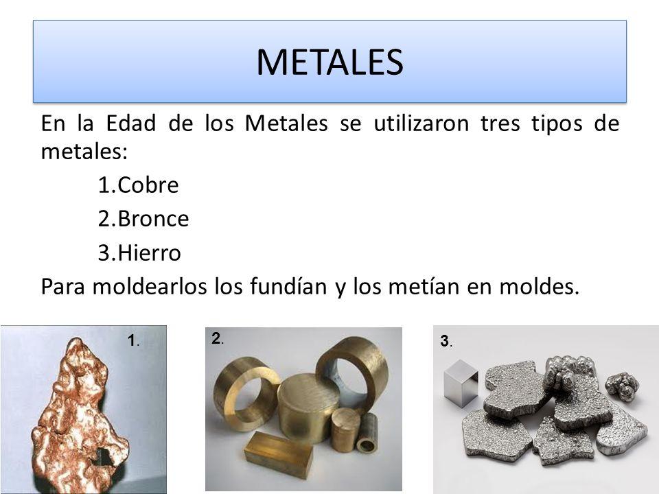 METALES En la Edad de los Metales se utilizaron tres tipos de metales: