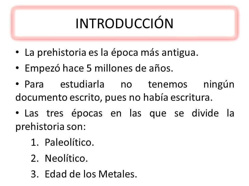 INTRODUCCIÓN La prehistoria es la época más antigua.