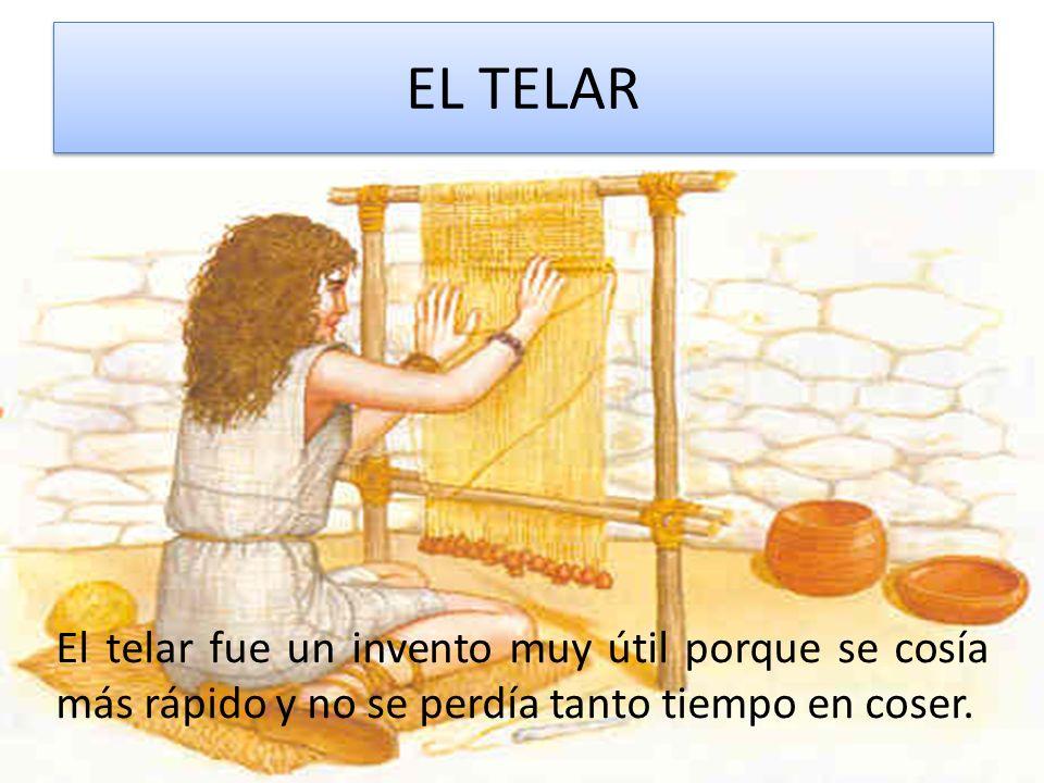 EL TELAR El telar fue un invento muy útil porque se cosía más rápido y no se perdía tanto tiempo en coser.
