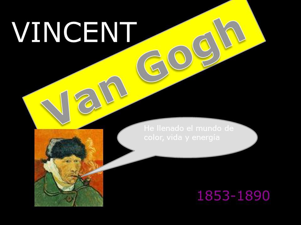 VINCENT Van Gogh He llenado el mundo de color, vida y energía 1853-1890
