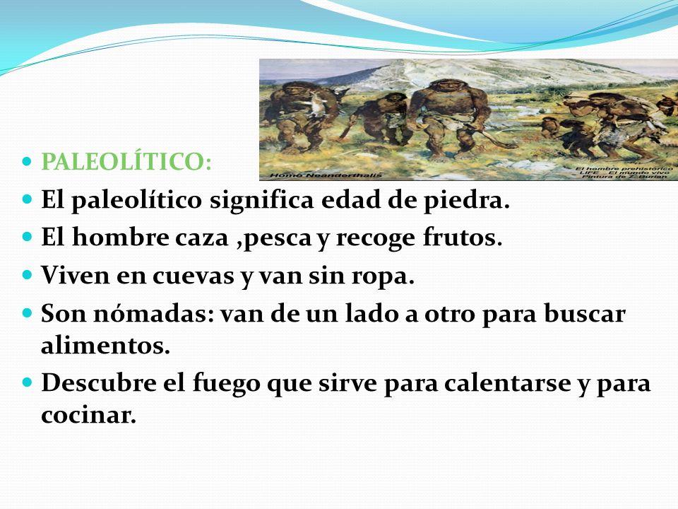 El paleolítico significa edad de piedra.