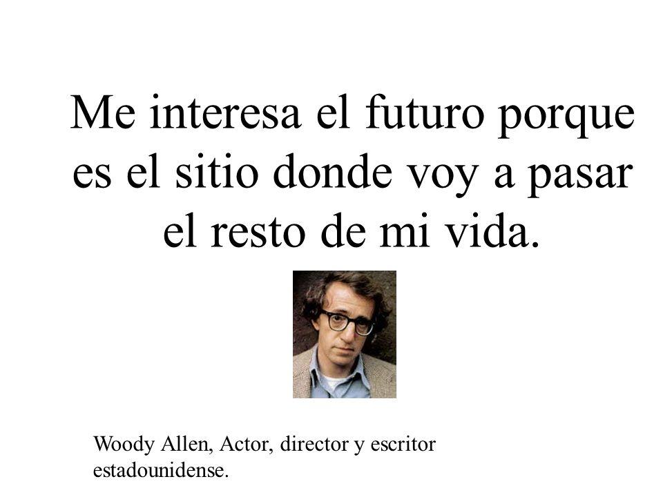 Me interesa el futuro porque es el sitio donde voy a pasar el resto de mi vida.