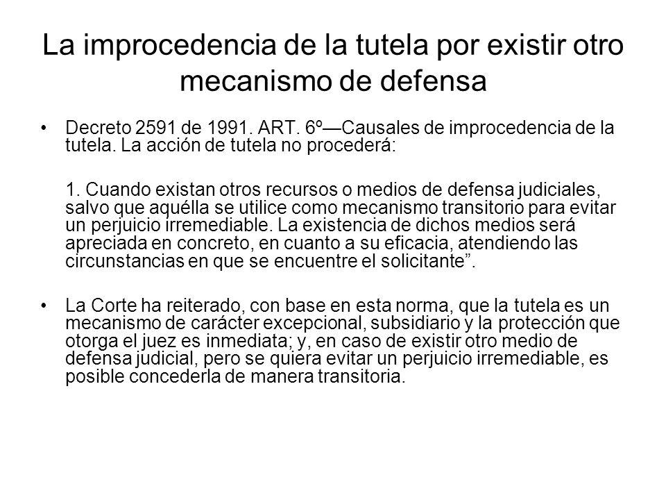 La improcedencia de la tutela por existir otro mecanismo de defensa