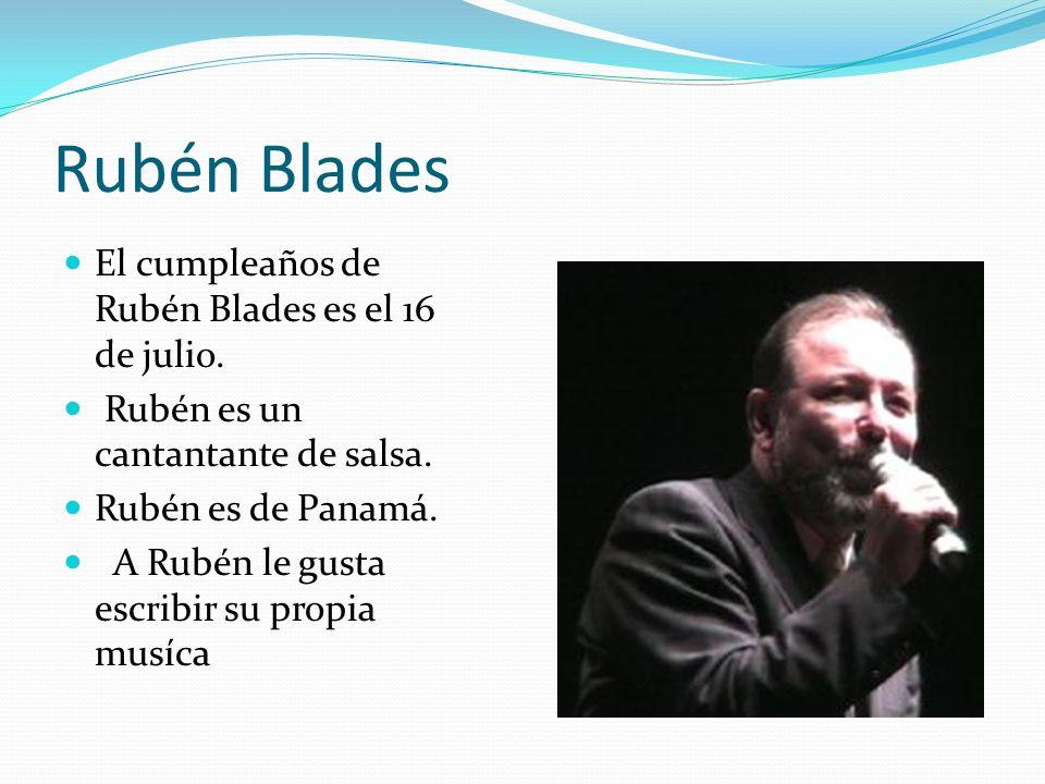 Rubén Blades El cumpleaños de Rubén Blades es el 16 de julio.