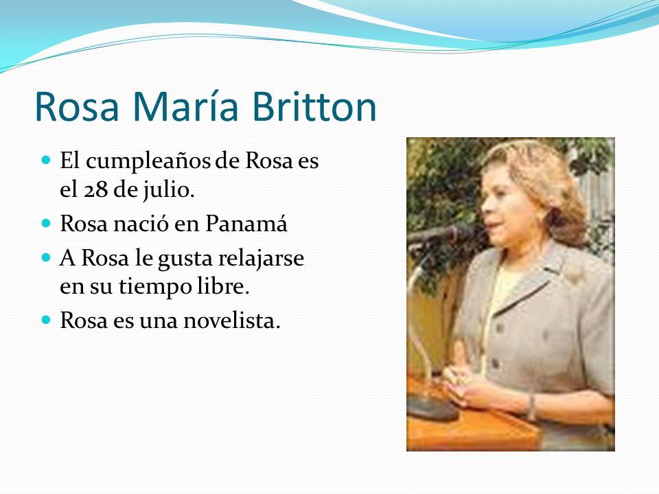Rosa María Britton El cumpleaños de Rosa es el 28 de julio.