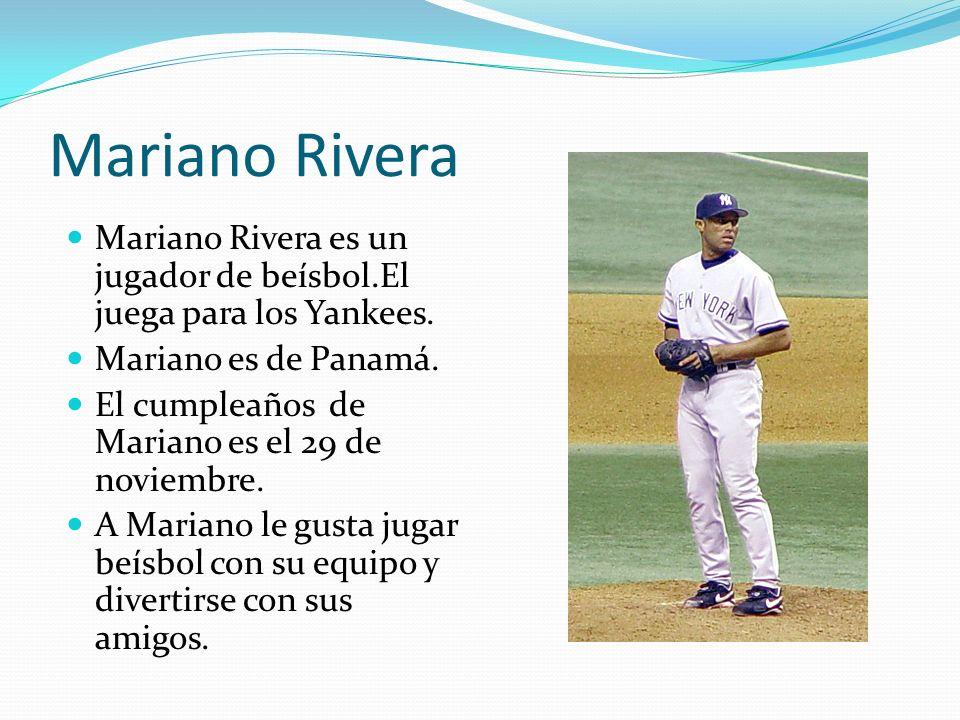 Mariano Rivera Mariano Rivera es un jugador de beísbol.El juega para los Yankees. Mariano es de Panamá.
