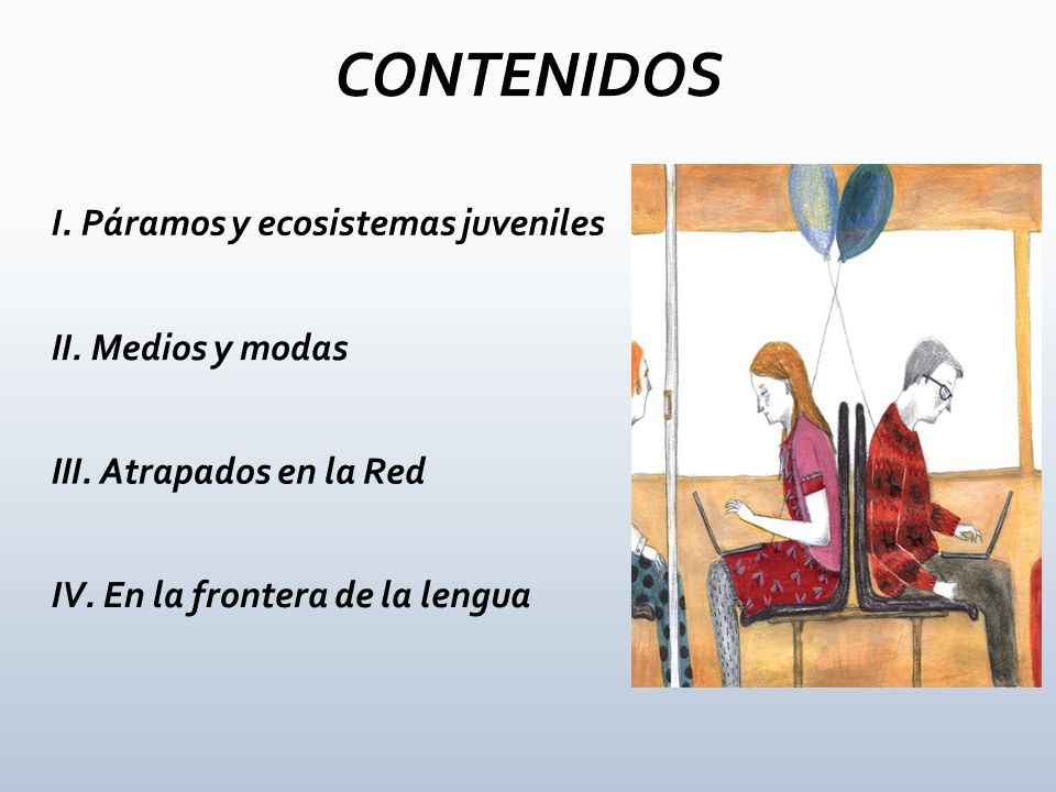 CONTENIDOS I. Páramos y ecosistemas juveniles II. Medios y modas