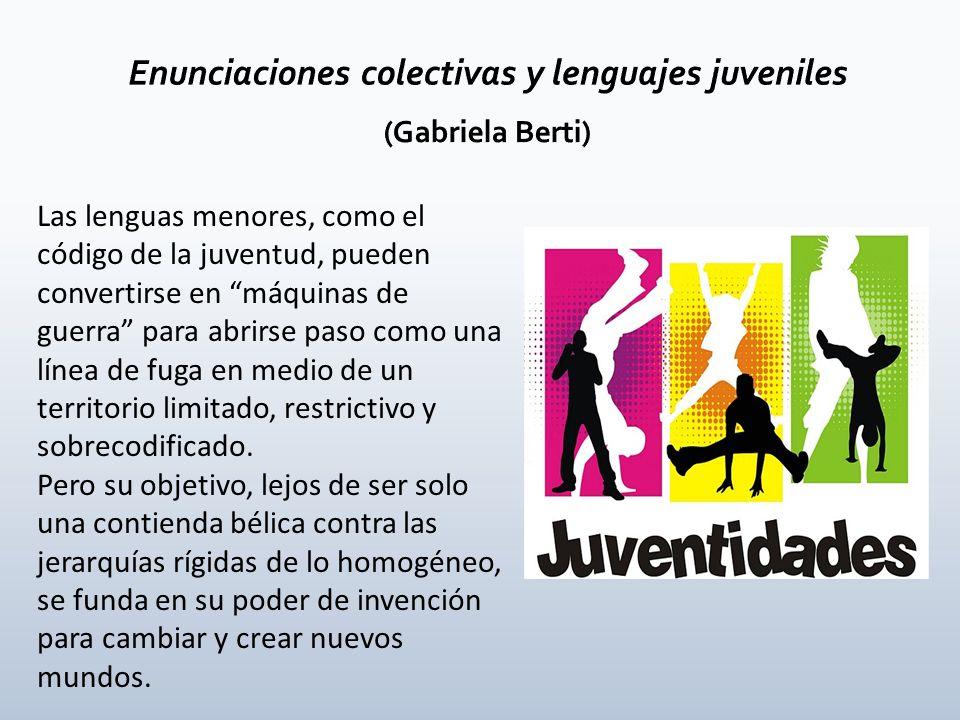 Enunciaciones colectivas y lenguajes juveniles (Gabriela Berti)
