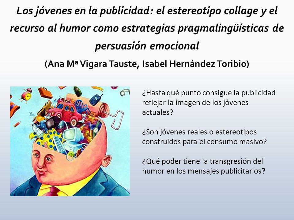 Los jóvenes en la publicidad: el estereotipo collage y el recurso al humor como estrategias pragmalingüísticas de persuasión emocional (Ana Mª Vigara Tauste, Isabel Hernández Toribio)