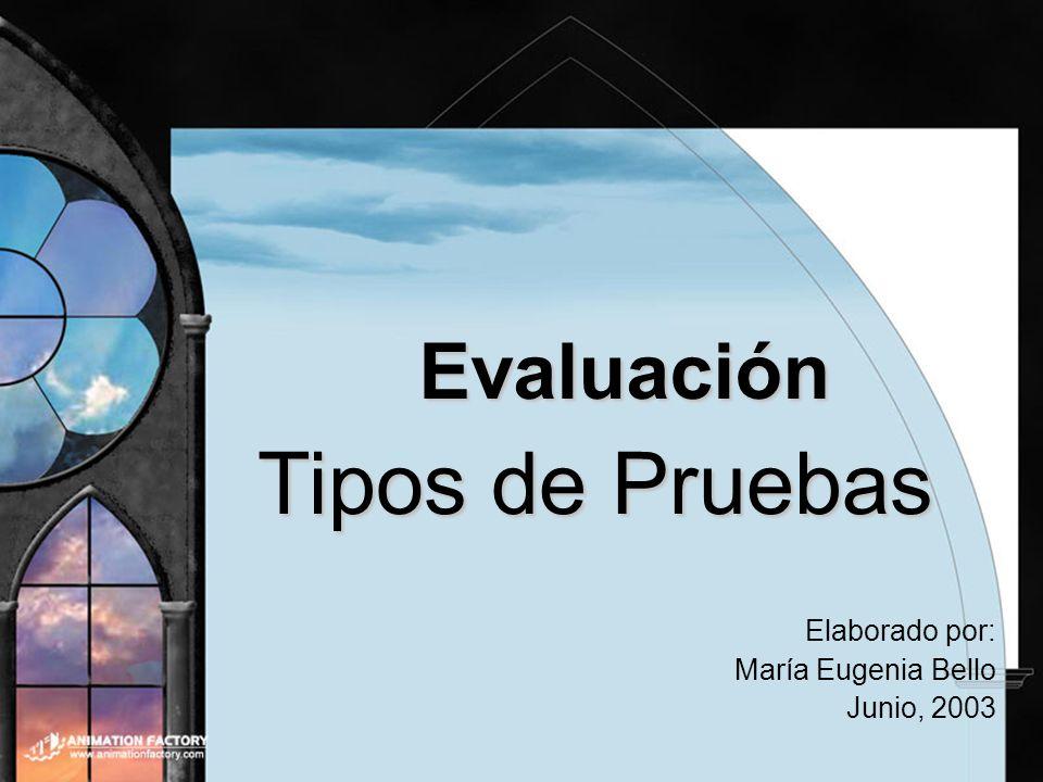Tipos de Pruebas Evaluación Elaborado por: María Eugenia Bello
