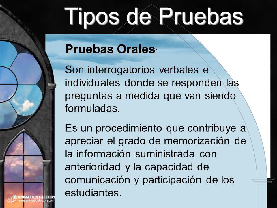 Tipos de Pruebas Pruebas Orales: