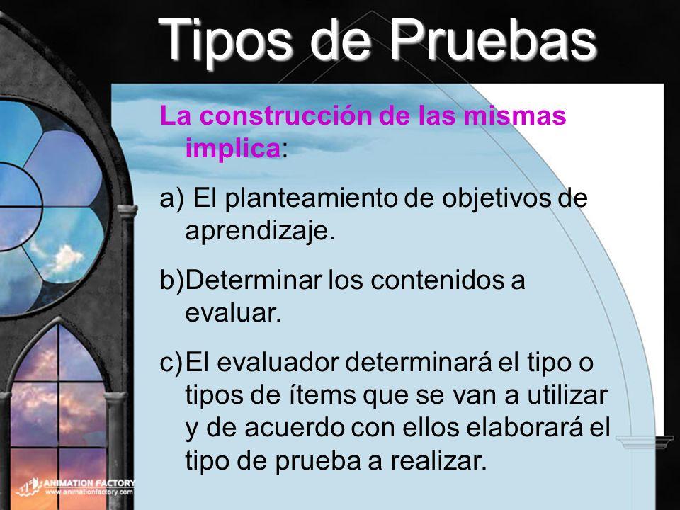 Tipos de Pruebas La construcción de las mismas implica:
