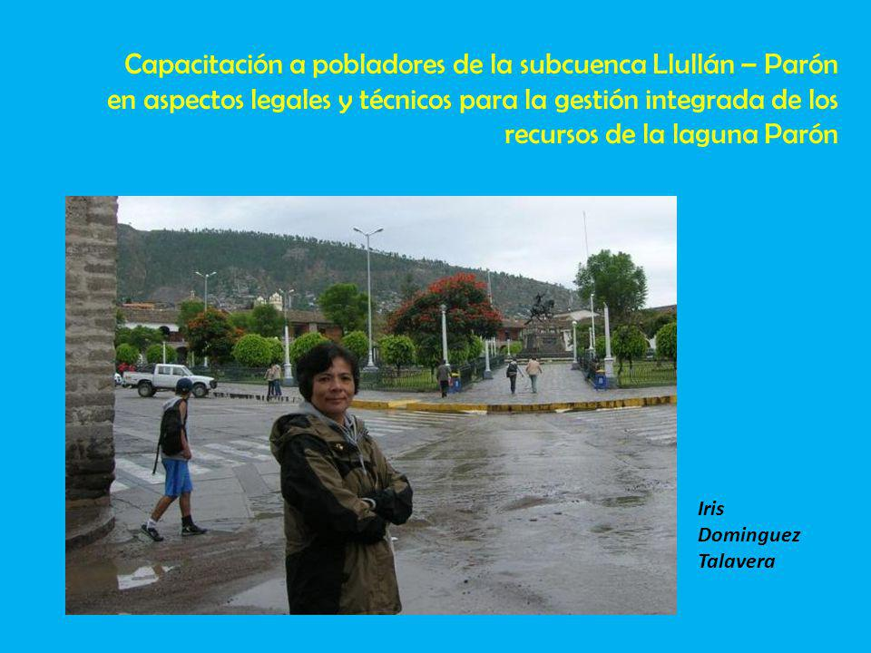 Capacitación a pobladores de la subcuenca Llullán – Parón en aspectos legales y técnicos para la gestión integrada de los recursos de la laguna Parón