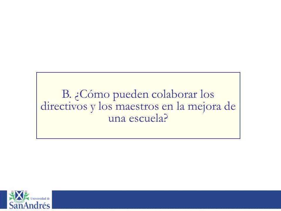 B. ¿Cómo pueden colaborar los directivos y los maestros en la mejora de una escuela