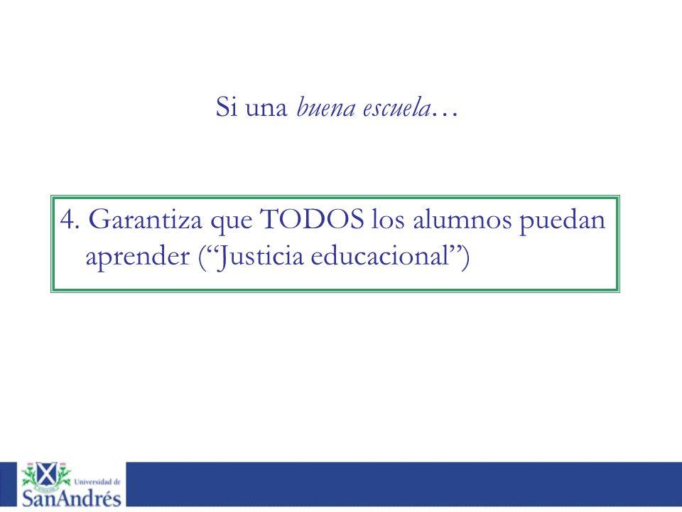 Si una buena escuela… 4. Garantiza que TODOS los alumnos puedan aprender ( Justicia educacional )
